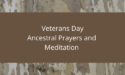 Veterans Day Ancestral Prayers & Meditation